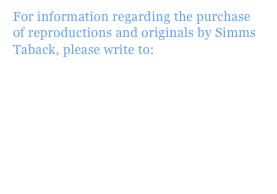 For information regarding the purchase of reproductions and originals by Simms Taback, please write to:  info@simmstaback.com